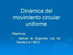 Dinmica del movimiento circular uniforme Objetivos 1 Aplicar