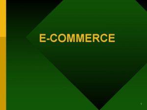 ECOMMERCE 1 Pengertian ecommerce secara umum dapat diartikan