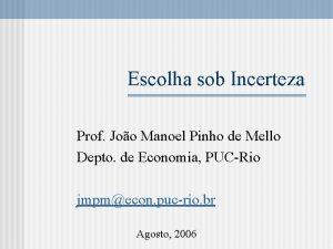 Escolha sob Incerteza Prof Joo Manoel Pinho de