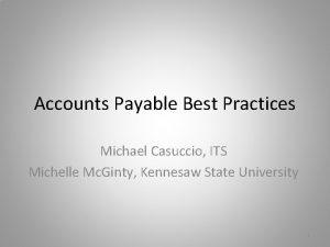 Accounts Payable Best Practices Michael Casuccio ITS Michelle