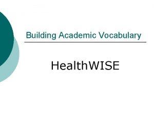 Building Academic Vocabulary Health WISE Vocabulary Teaching Strategies