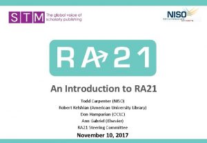 An Introduction to RA 21 Todd Carpenter NISO