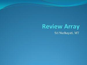 Review Array Sri Nurhayati MT Array Array adalah