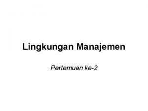Lingkungan Manajemen Pertemuan ke2 Pengertian Manajer Manajer adalah