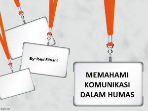By Reni Fitrian i MEMAHAMI KOMUNIKASI DALAM HUMAS