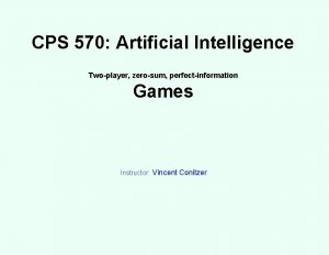 CPS 570 Artificial Intelligence Twoplayer zerosum perfectinformation Games