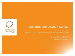 Genetics and Ovarian Cancer June 16 2015 Ovarian