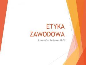 ETYKA ZAWODOWA Krzysztof J Jankowski LL M Zawody