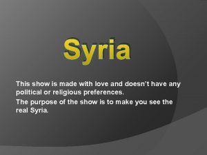 Syria This show is made with love and
