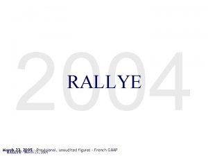 2004 RALLYE March 23 2005 Provisional unaudited figures