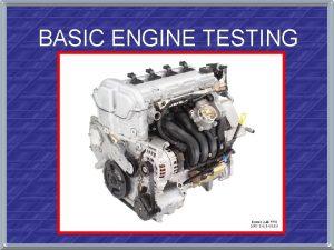 BASIC ENGINE TESTING Four Stroke Cycle Intake stroke