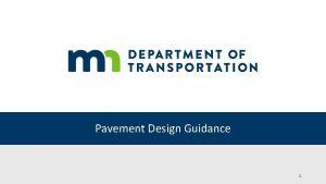 Pavement Design Guidance 1 Outline Pavement Design guidance