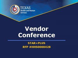 Vendor Conference STARPLUS RFP HHS 0000428 Vendor Conference
