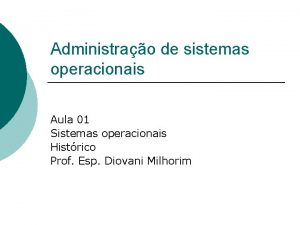 Administrao de sistemas operacionais Aula 01 Sistemas operacionais