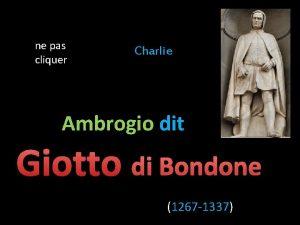 ne pas cliquer Charlie Ambrogio dit Giotto di
