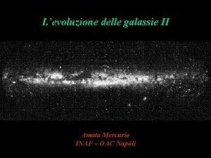 Levoluzione delle galassie II Amata Mercurio INAF OAC
