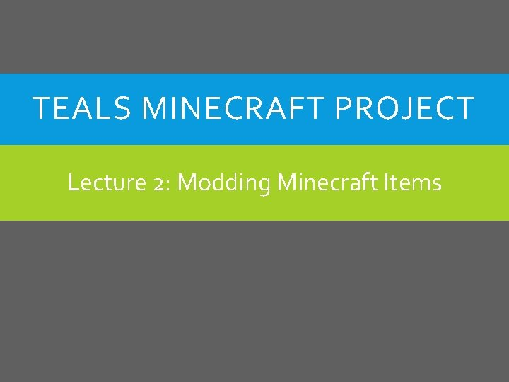 TEALS MINECRAFT PROJECT Lecture 2 Modding Minecraft Items