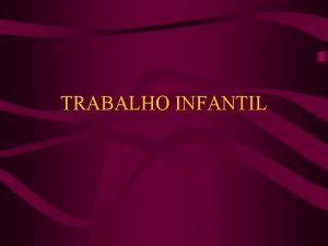 TRABALHO INFANTIL O combate ao trabalho infantil confundese