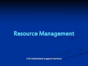 Resource Management 3 03 Understand support services Resource