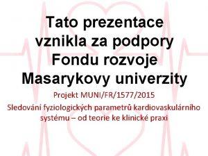 Tato prezentace vznikla za podpory Fondu rozvoje Masarykovy