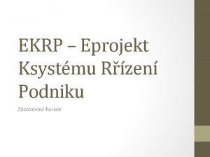 EKRP Eprojekt Ksystmu Rzen Podniku Zsobovac funkce Obsah