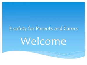 Esafety for Parents and Carers Welcome Welcome A