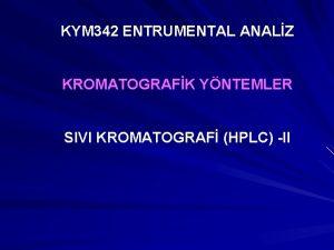 KYM 342 ENTRUMENTAL ANALZ KROMATOGRAFK YNTEMLER SIVI KROMATOGRAF