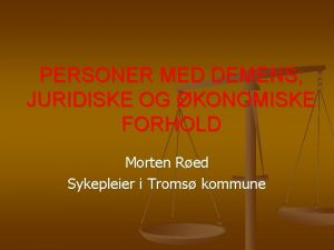 PERSONER MED DEMENS JURIDISKE OG KONOMISKE FORHOLD Morten