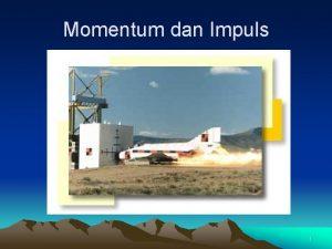 Momentum dan Impuls 1 Pada benda bergerak dideskripsikan