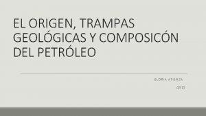 EL ORIGEN TRAMPAS GEOLGICAS Y COMPOSICN DEL PETRLEO