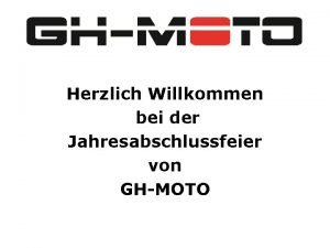 Herzlich Willkommen bei der Jahresabschlussfeier von GHMOTO Jahresrckblick
