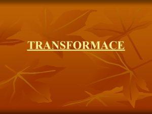 TRANSFORMACE Transformace n mezi ovldnutm situace a rezignac