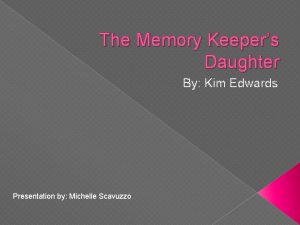 The Memory Keepers Daughter By Kim Edwards Presentation