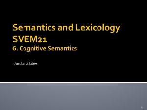 Semantics and Lexicology SVEM 21 6 Cognitive Semantics