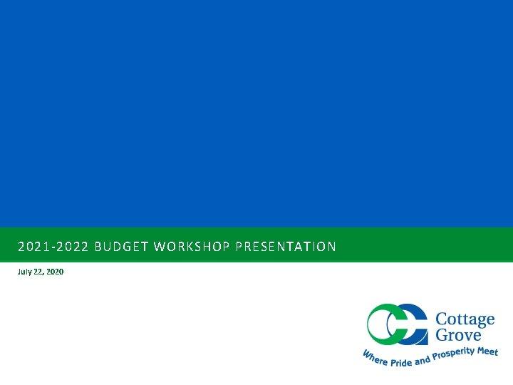 2021 2022 BUDGET WORKSHOP PRESENTATION July 22 2020