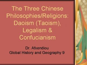 The Three Chinese PhilosophiesReligions Daoism Taoism Legalism Confucianism