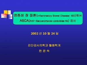 Inflammatory Bowel Disease IBD ASCAAntiSaccaromyces cerevisiae Ab 2002