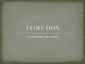 EVOLUTION Het ontstaan van soorten NOTHING IN BIOLOGY