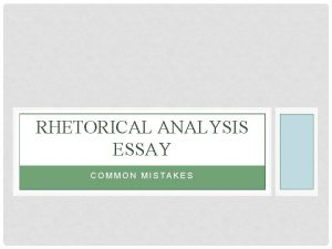 RHETORICAL ANALYSIS ESSAY COMMON MISTAKES RHETORICAL ANALYSIS COMMON
