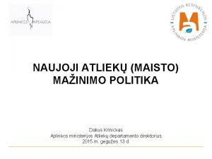 NAUJOJI ATLIEK MAISTO MAINIMO POLITIKA Dalius Krinickas Aplinkos