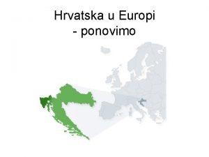 Hrvatska u Europi ponovimo REPUBLIKA HRVATSKA I SUSJEDNE