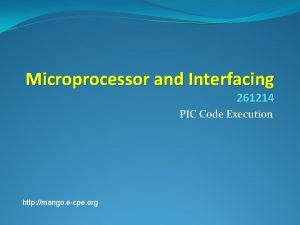 Microprocessor and Interfacing 261214 PIC Code Execution http
