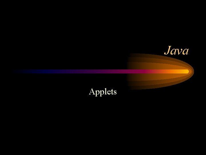 Java Applets Applets An applet is a Panel