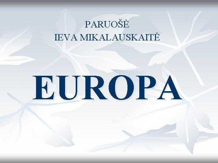 PARUO IEVA MIKALAUSKAIT EUROPA EUROPA APIE EUROP Europa