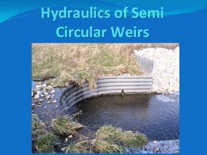 Hydraulics of Semi Circular Weirs Hydraulics of Semi