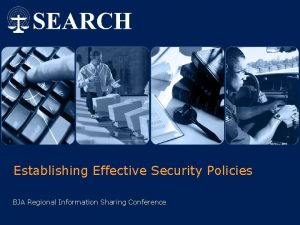 Establishing Effective Security Policies BJA Regional Information Sharing