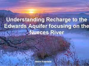 Understanding Recharge to the Edwards Aquifer focusing on