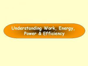 Understanding Work Energy Power Efficiency Energy Work done