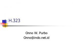 H 323 Onno W Purbo Onnoindo net id
