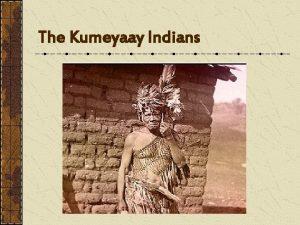The Kumeyaay Indians Who were the Kumeyaay Indians